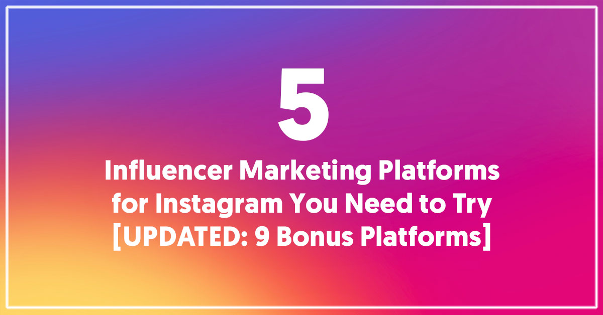 5 Influencer Marketing Platforms for Instagram You Need to Try