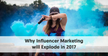 Why Influencer Marketing Will Explode in 2017