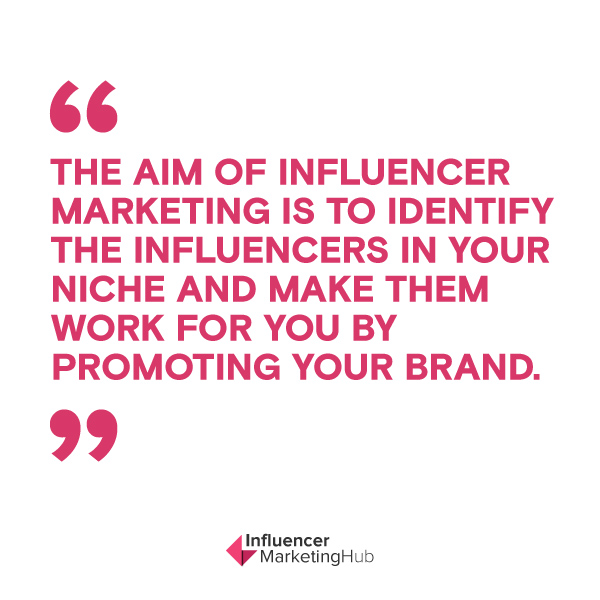 The aim of Influencer Marketing is to identify the influencers in your niche and make them work for you by promoting your brand.