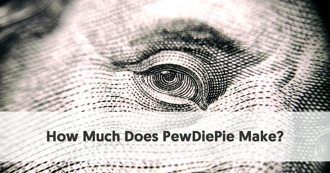 How Much Does PewDiePie Make ? - A Look into PewDiePie's
