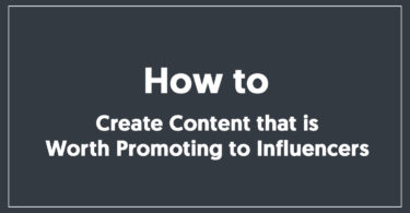 How to Create Content that is Worth Promoting to Influencers