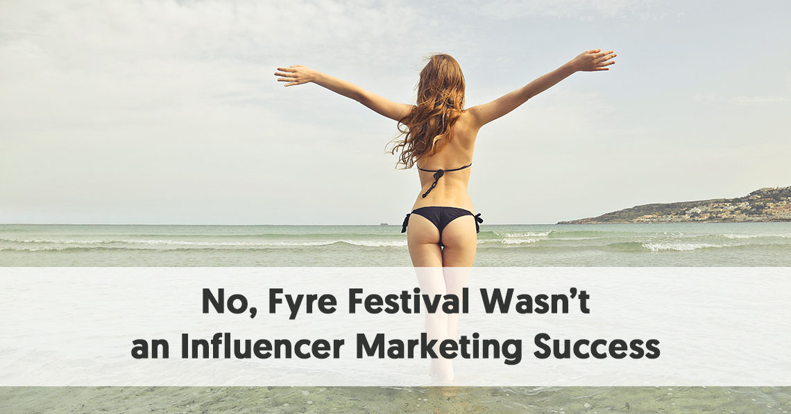 No, Fyre Festival Wasn't an Influencer Marketing Success (and Other Lessons from a Disaster)