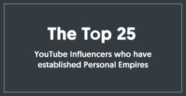 The Top 25 YouTube Influencers who have established Personal Empires