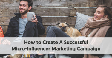 How to Create A Successful Micro-Influencer Marketing Campaign