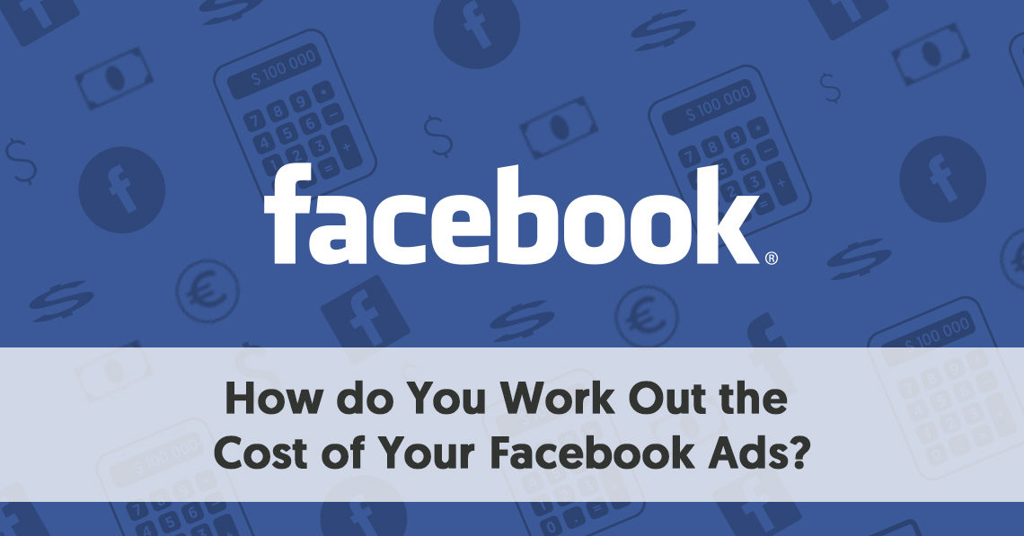 how do you work out the cost of your facebook ads?