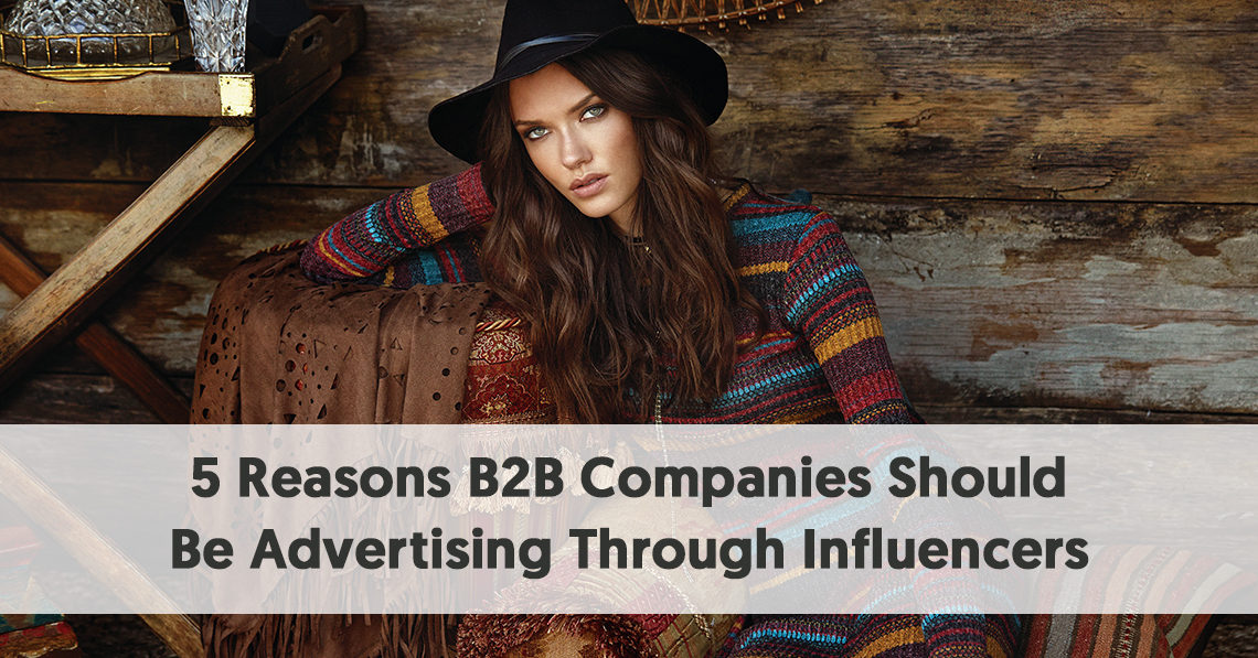 5 Reasons B2B Companies Should Be Advertising Through Influencers