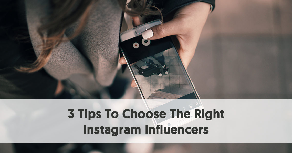 3 Tips To Help You Choose The Right Instagram Influencers