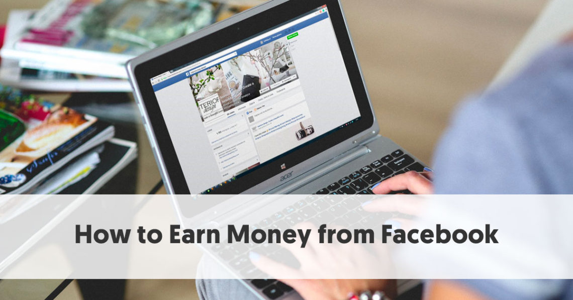 How to Make Money on Facebook [Easy Step by Step User Guide]