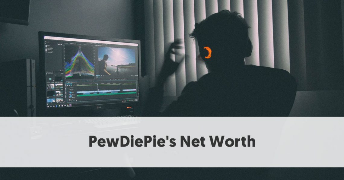 PewDiePie Net Worth - Just How Much is PewDiePie Worth?