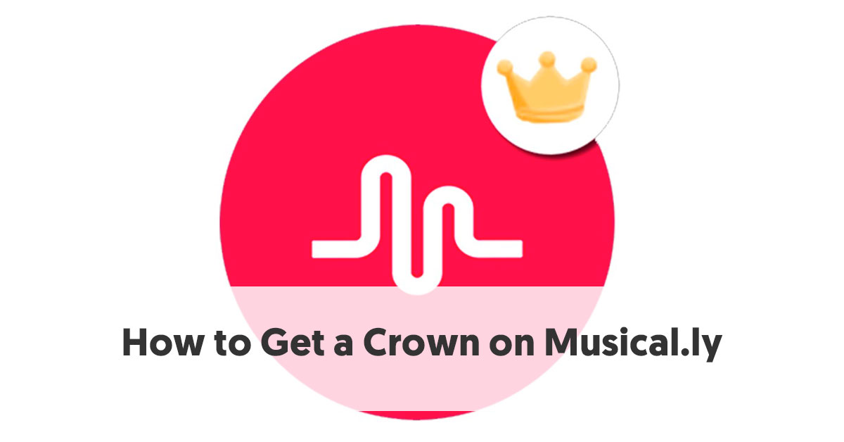 How to Get a Crown on Musical ly - An Influencer's Guide to