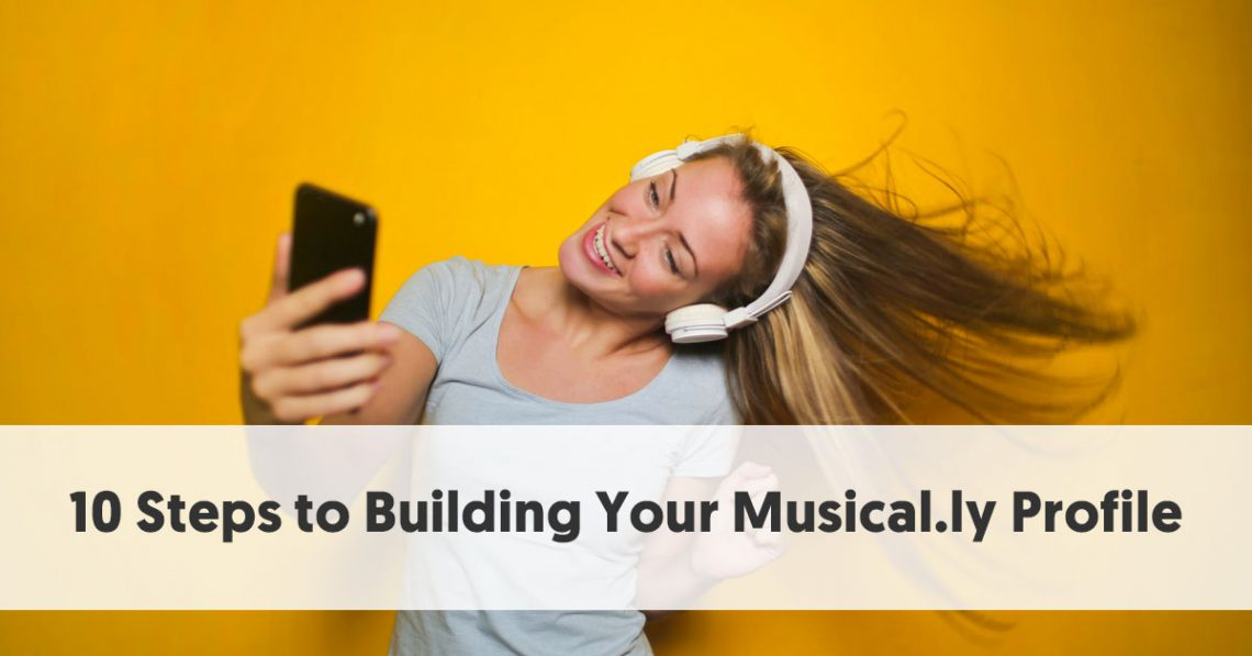 10 Steps to Building Your Musical.ly Profile
