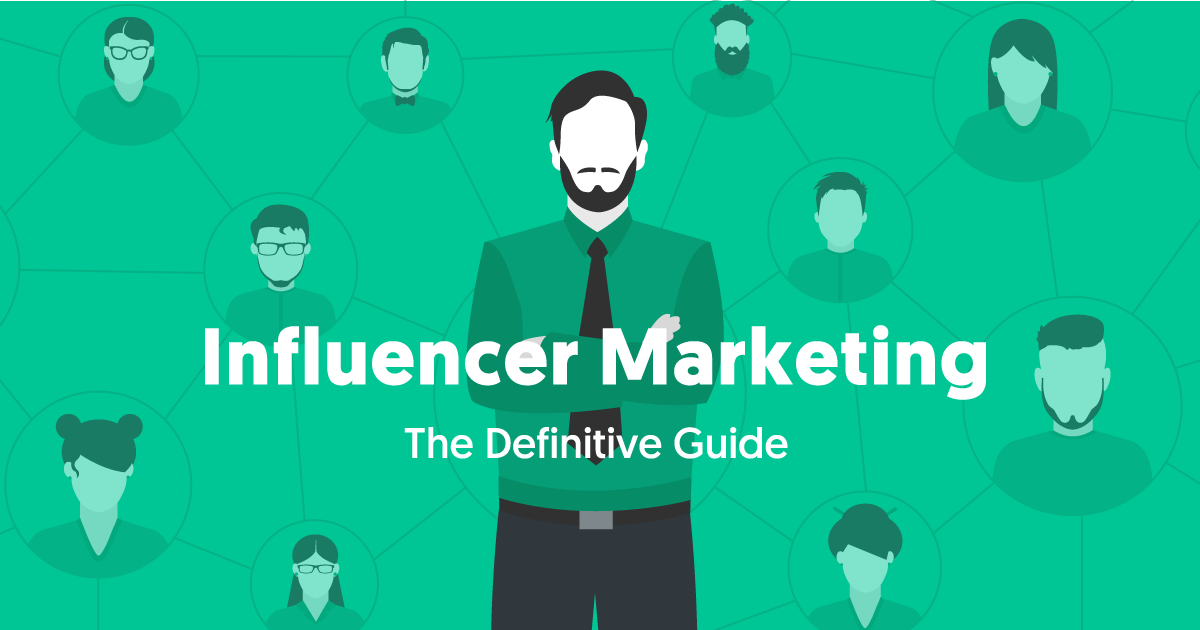 The Definitive Guide to Influencer Marketing - An In Depth Resource