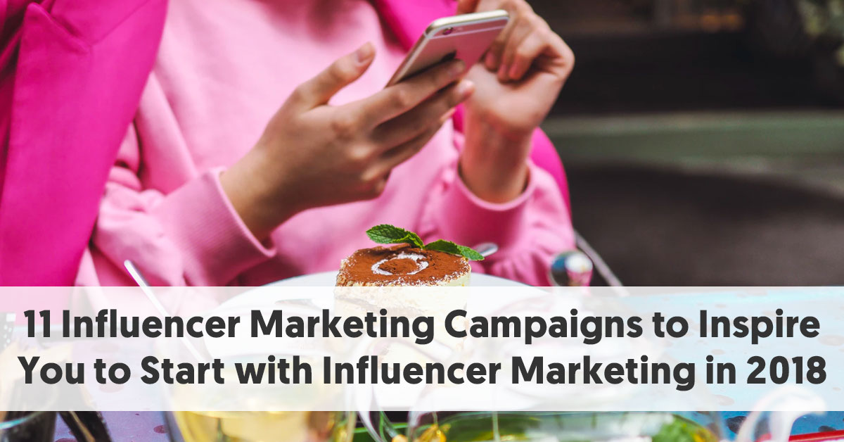 11 Influencer Marketing Campaigns to Inspire You in 2018