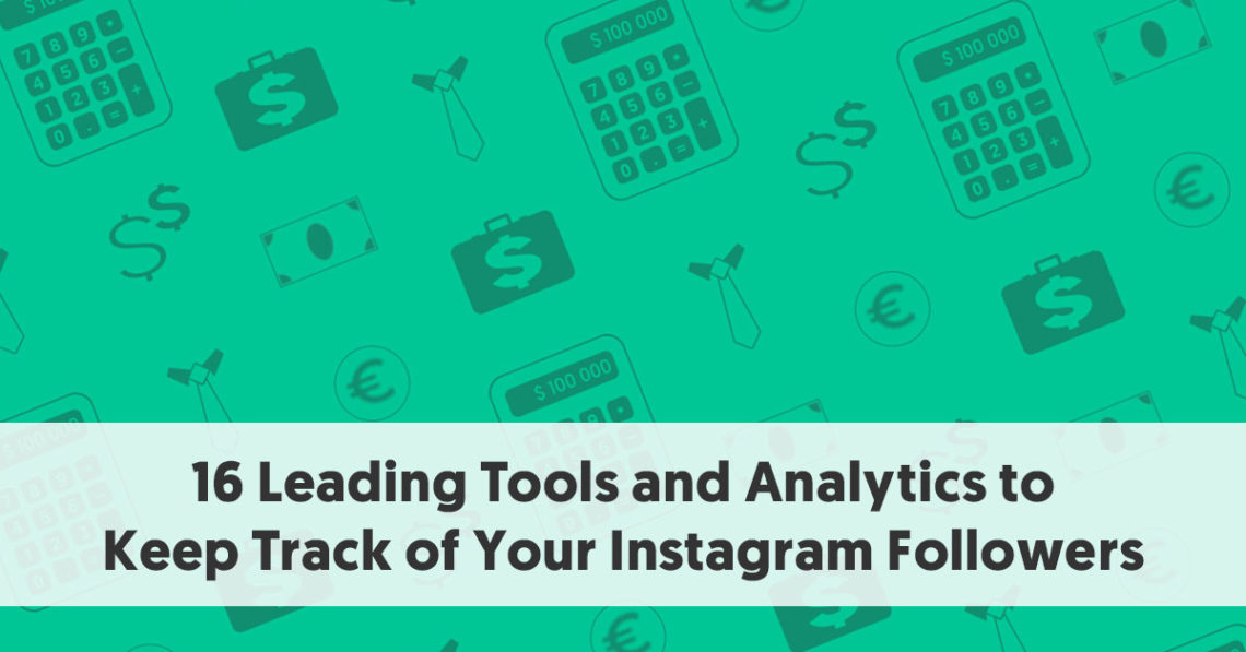 16 Leading Tools and Analytics to Keep Track of Your Instagram