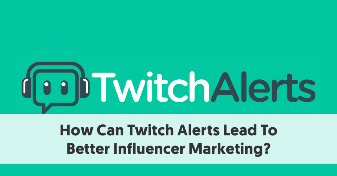 How Can Twitch Alerts Lead To Better Influencer Marketing?