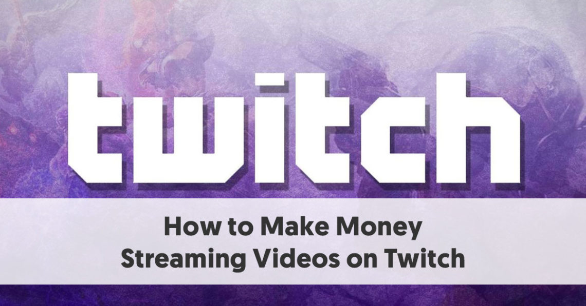 How to Make Money Streaming Videos on Twitch [An