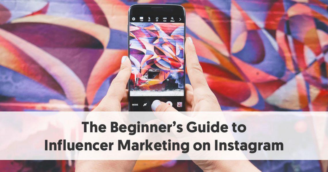 The Beginner's Guide to Influencer Marketing on Instagram