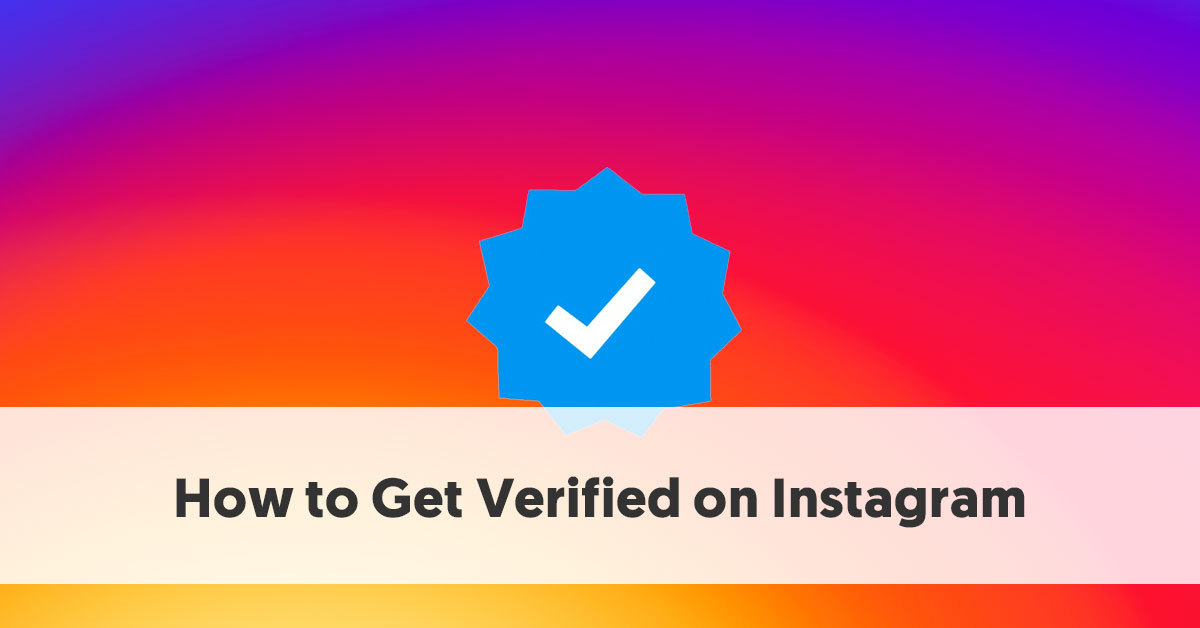 How to Get Verified on Instagram - 6 Instagram Tips To Help