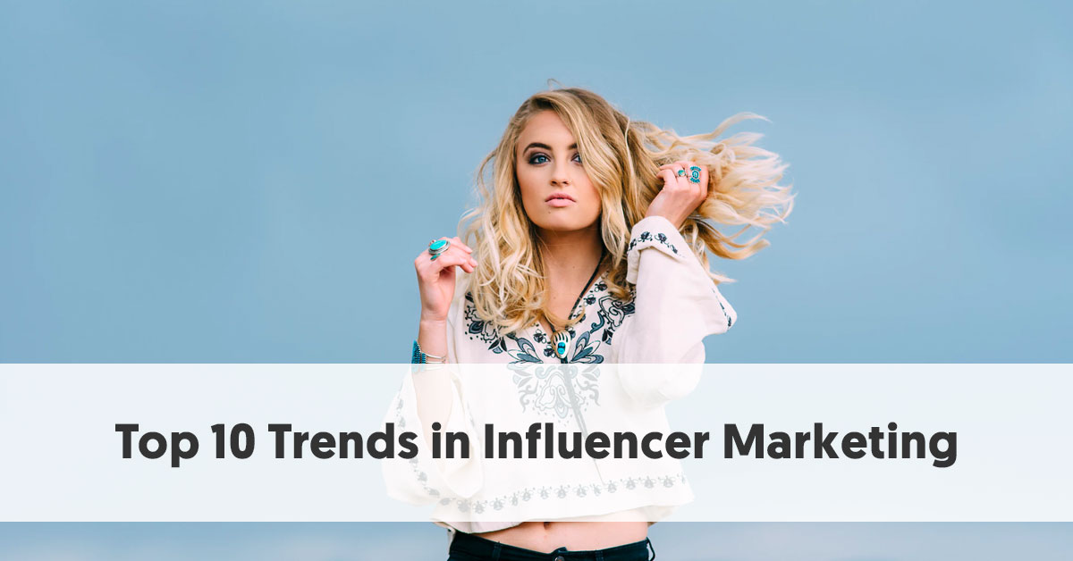 influencermarketinghub.com - Top 10 Influencer Marketing Trends That's Here to Stay