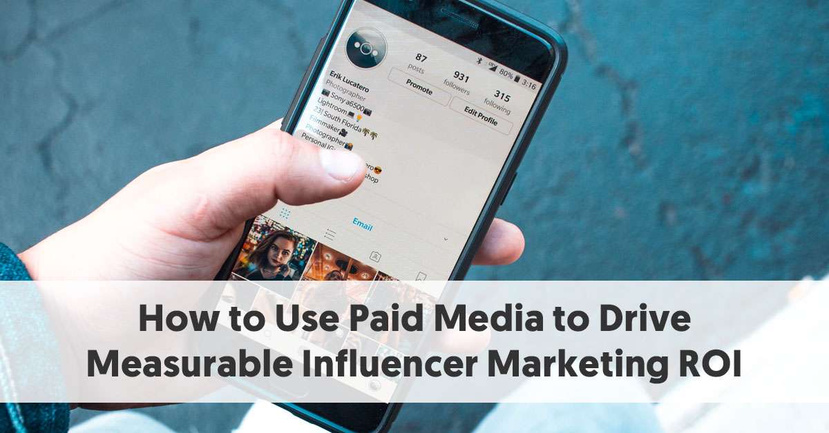How to Use Paid Media to Drive Measurable Influencer Marketing ROI