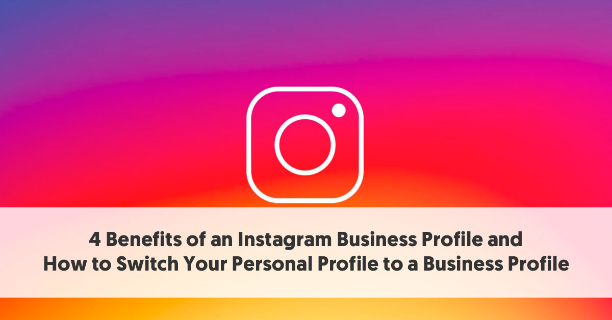 4 Benefits of an Instagram Business Profile [And How to