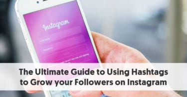 The Ultimate Guide to Using Hashtags to Grow your Followers on Instagram