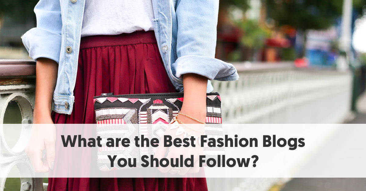 9b1805c9f1b 15 of the Best Fashion Blogs to Follow in 2018