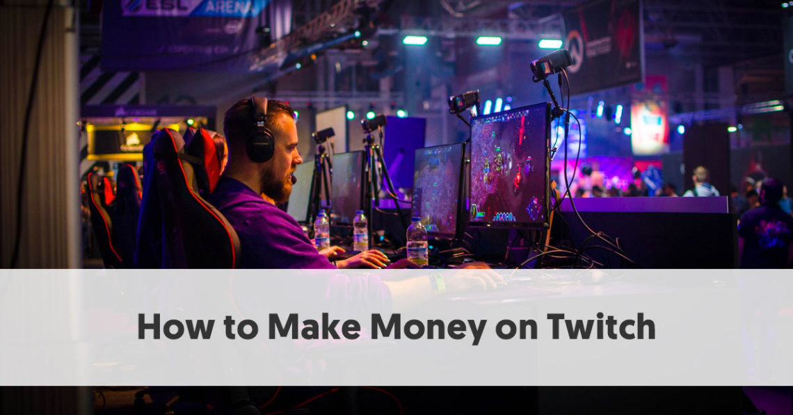 How to Make Money on Twitch - 5 Ways to Earn More Money from