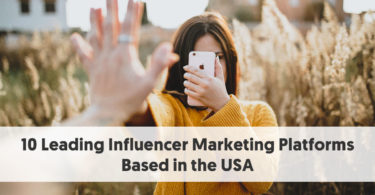 10 Leading Influencer Marketing Platforms Based in the USA