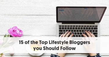 15 of the Top Lifestyle Bloggers you Should Follow
