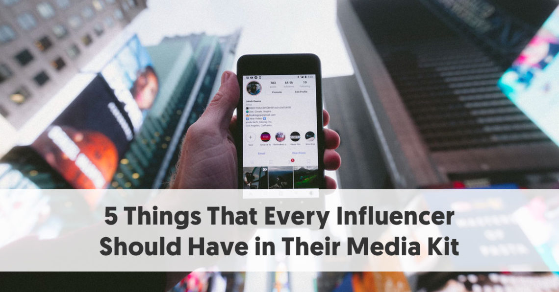 5 Things That Every Influencer Should Have in Their Media Kit