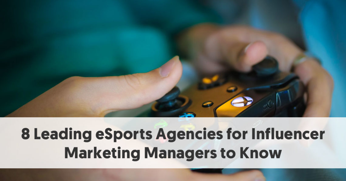 esports agencies - influencer marketing on Youtube and Twitch)