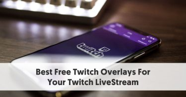 Best Free Twitch Overlays For Your Twitch LiveStream