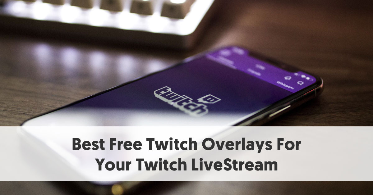 The Ultimate List of Free Twitch Overlays For Your Twitch LiveStream