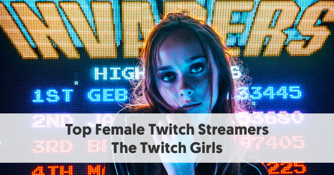 Top Female Twitch Streamers - The Twitch Girls