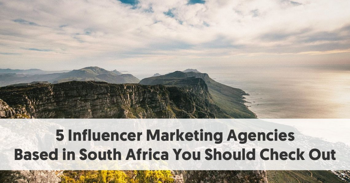 5 Influencer Marketing Agencies Based in South Africa You Should Check Out
