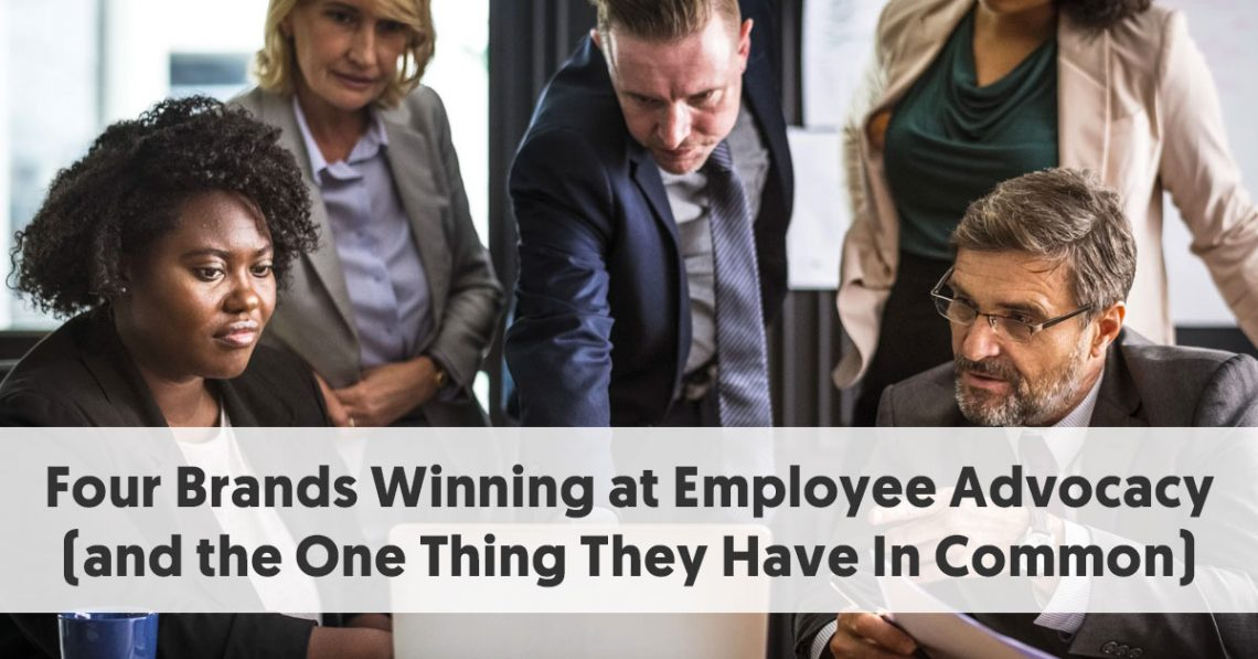 Four Brands Winning at Employee Advocacy (and the One Thing They Have In Common)