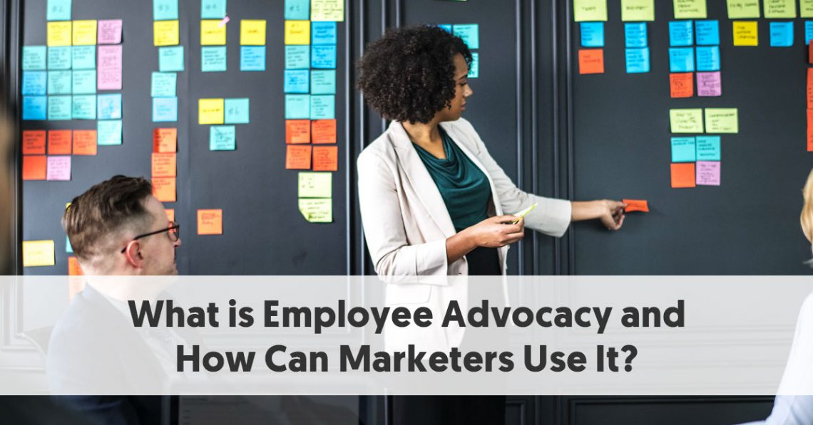 What is Employee Advocacy and How Can Marketers Use It?