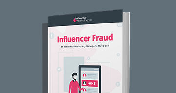 Influencer Fraud: The Influencer Marketing Manager's Playbook