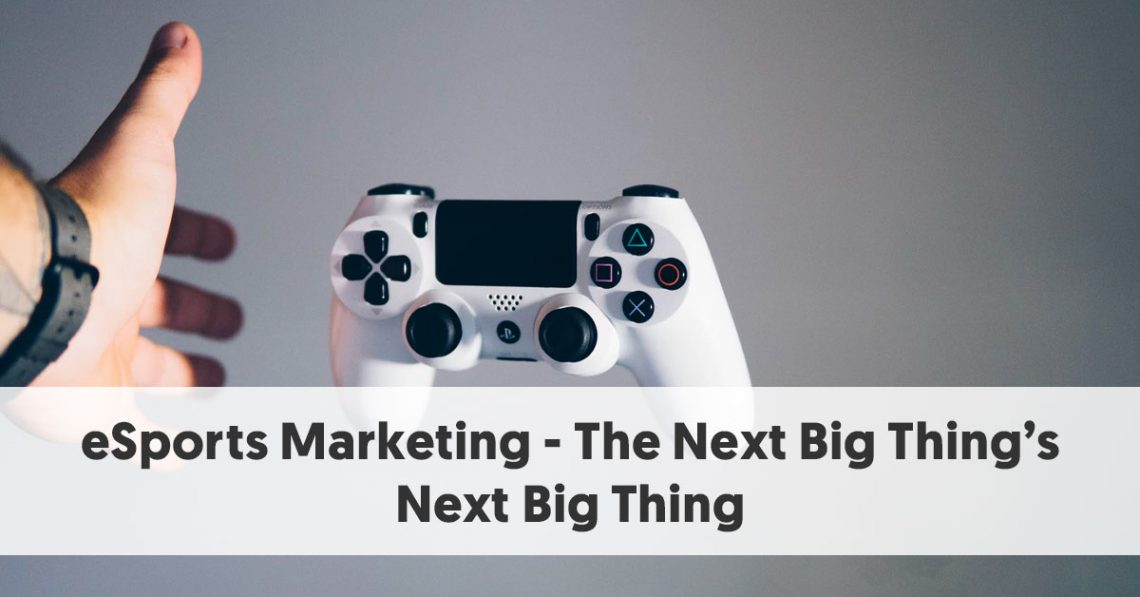 eSports Marketing - The Next Big Thing's Next Big Thing
