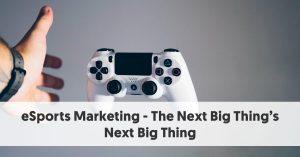 eSports Marketing - The Next Big Thing's Next Big Thing