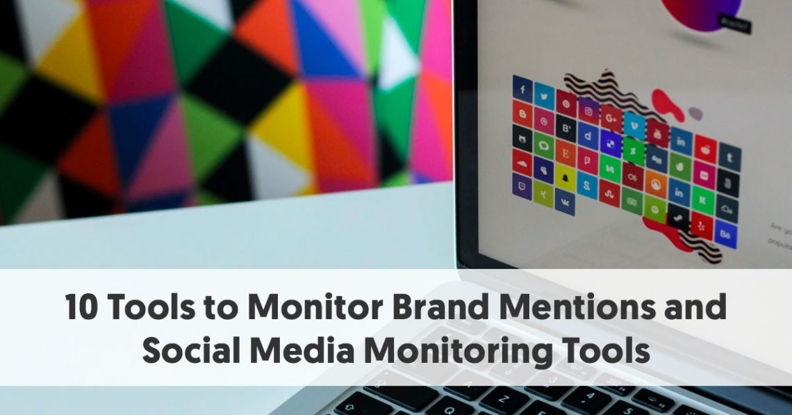 10 Tools to Monitor Brand Mentions and Social Media Monitoring Tools