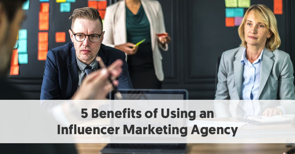 5 Benefits of Using an Influencer Marketing Agency