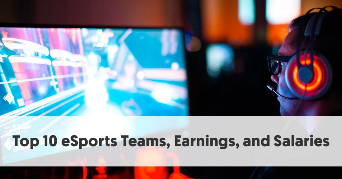 Top 10 eSports Teams, Earnings, and Salaries