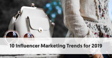 10 Influencer Marketing Trends for 2019