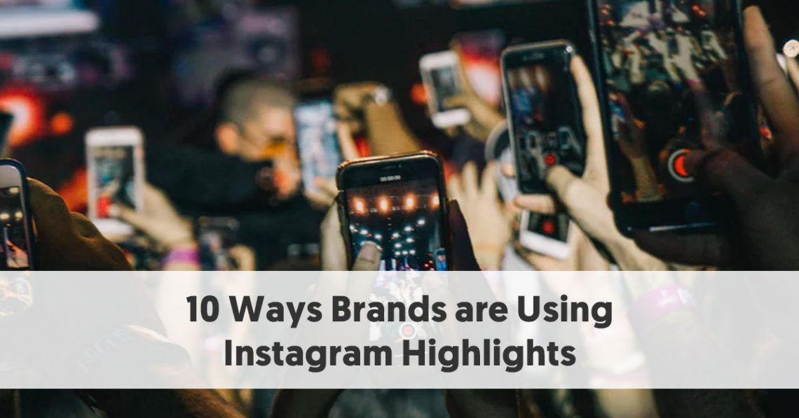 10 Ways Brands are Using Instagram Highlights