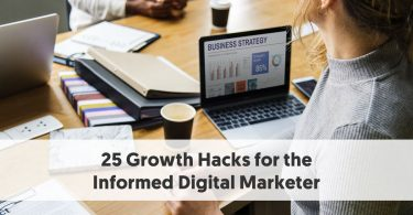 25 Growth Hacks for the Informed Digital Marketer