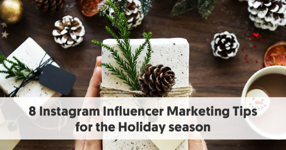 8 Instagram Influencer Marketing Tips for the Holiday season