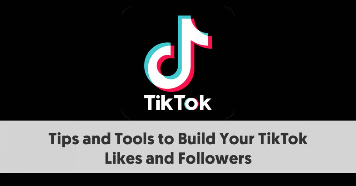 Tools to Build Your TikTok Likes and Followers