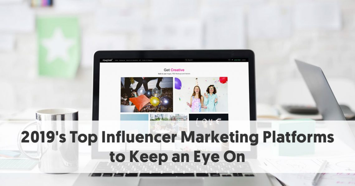 2019's Top Influencer Marketing Platforms to Keep an Eye On